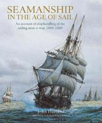 Seamanship in the Age of Sail: An Account of the Shiphandling of the Sailing Man-Of-War 1600-1860, Based on Contemporary Sources