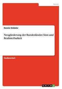 Neugliederung Der Bundeslander. Sinn Und Realisierbarkeit
