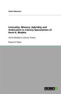 Liminality, Mimicry, Hybridity and Ambivalent in Literary Speculations of Homi K. Bhabha