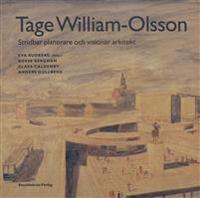Tage William-Olsson : stridbar planerare och visionär arkitekt