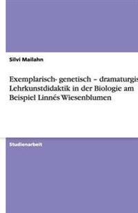 Exemplarisch- Genetisch - Dramaturgisch: Lehrkunstdidaktik in Der Biologie Am Beispiel Linnes Wiesenblumen