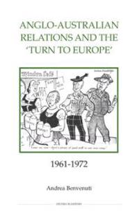 Anglo-Australian Relations and the 'Turn to Europe', 1961-1972