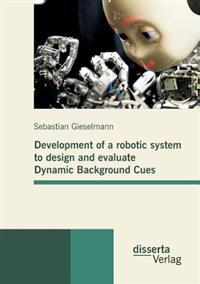Development of a Robotic System to Design and Evaluate Dynamic Background Cues
