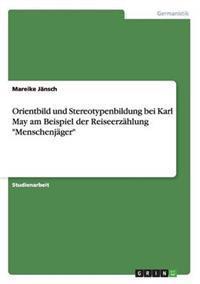 """Orientbild Und Stereotypenbildung Bei Karl May Am Beispiel Der Reiseerzahlung """"Menschenjager"""""""