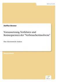 Voraussetzung, Verfahren Und Konsequenzen Der Verbraucherinsolvenz