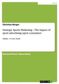 Strategic Sports Marketing - The Impact of Sport Advertising Upon Consumers