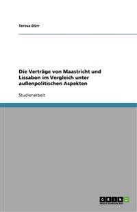 Die Vertrage Von Maastricht Und Lissabon Im Vergleich Unter Auenpolitischen Aspekten