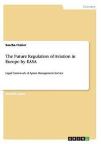 The Future Regulation of Aviation in Europe by Easa