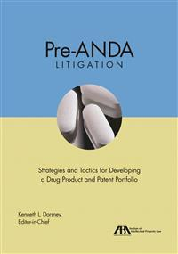 Pre-Anda Litigation: Strategies and Tactics for Developing a Drug Product and Patent Portfolio