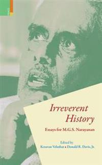 Irreverent History: Essays for M.G.S. Narayanan