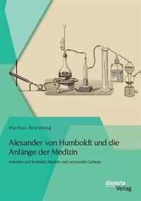 Alexander Von Humboldt Und Die Anfange Der Medizin