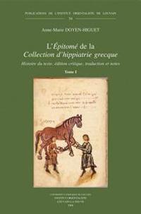 L'Epitome de La Collection D'Hippiatrie Grecque: Histoire Du Texte, Edition Critique, Traduction Et Notes