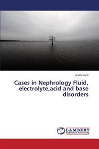 Cases in Nephrology Fluid, Electrolyte, Acid and Base Disorders