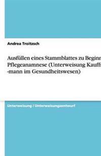 Ausfullen Eines Stammblattes Zu Beginn Der Pflegeanamnese (Unterweisung Kauffrau / -Mann Im Gesundheitswesen)