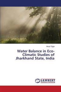 Water Balance in Eco-Climatic Studies of Jharkhand State, India