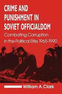 Crime and Punishment in Soviet Officialdom: Combating Corruption in the Soviet Elite, 1965-90
