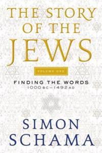 The Story of the Jews, Volume One: Finding the Words 1000 BC-1492 AD