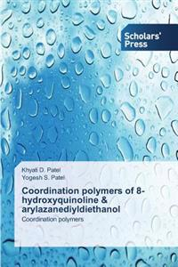 Coordination Polymers of 8-Hydroxyquinoline & Arylazanediyldiethanol