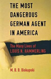 The Most Dangerous German Agent in America