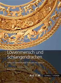 Lowenmensch Und Schlangendrachen: Fabeltiere Und Mischwesen in Vorzeit Und Altertum
