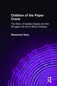 Children of the Paper Crane the Story of Sadako Sasaki and Her Struggle With the A-Bomb Disease