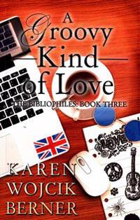 A Groovy Kind of Love: The Bibliophiles: Book Three