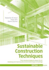 Sustainable Construction Techniques: From Structural Design to Interior Fit-Out: Assessing and Improving the Environmental Impact of Buildings