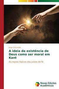 A Ideia Da Existencia de Deus Como Ser Moral Em Kant