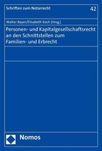 Personen- Und Kapitalgesellschaftsrecht an Den Schnittstellen Zum Familien- Und Erbrecht