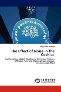 The Effect of Noise in the Cochlea