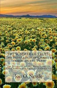 The Summer of Truth - The Revelation of Christ's Sermon on the Plain: The Sermons on the Mount, on the Plain and in the Valley - Volume III