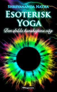 Esoterisk Yoga : den dolda kunskapens yoga