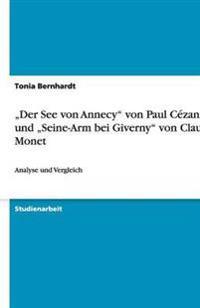 """""""der See Von Annecy Von Paul Cezanne Und """"seine-Arm Bei Giverny Von Claude Monet"""