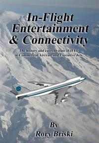 In-Flight Entertainment & Connectivity: The History and Current State of Ifec in Commercial Aircraft and Executive Jets.
