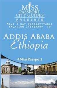 Miss Passport City Guides Presents: Mini 3 Day Unforgettable Vacation Itinerary to Addis Ababa Ethiopia