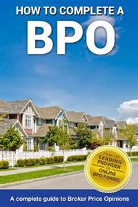How to Complete a Bpo: A Complete Guide to Broker Price Opinions