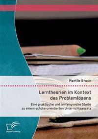 Lerntheorien Im Kontext Des Problemlosens: Eine Praktische Und Umfangreiche Studie Zu Einem Schulerorientierten Unterrichtsansatz