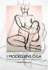I modellens öga, en bok om att teckna, måla, skriva ? och stå modell