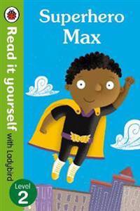 Superhero Max- Read it Yourself with Ladybird