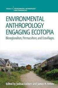 Environmental Anthropology Engaging Ecotopia