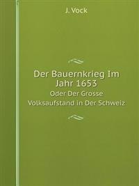Der Bauernkrieg Im Jahr 1653 Oder Der Grosse Volksaufstand in Der Schweiz