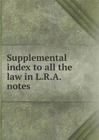 Supplemental Index to All the Law in L.R.A. Notes
