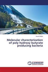 Molecular Charecterization of Poly Hydroxy Butyrate Producing Bacteria