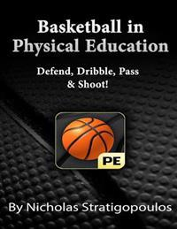 Basketball in Physical Education: Defend, Dribble, Pass, & Shoot!