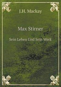 Max Stirner Sein Leben Und Sein Werk
