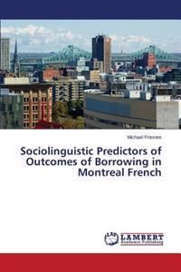 Sociolinguistic Predictors of Outcomes of Borrowing in Montreal French