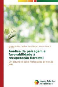 Analise Da Paisagem E Favorabilidade a Recuperacao Florestal