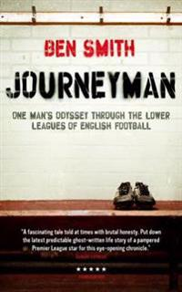 Journeyman - one mans odyssey through the lower leagues of english football