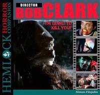Bob Clark: I'm Going to Kill You!