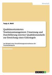Qualitatsorientiertes Tourismusmanagement. Umsetzung Und Durchfuhrung Interner Qualitatsstandards Zur Erreichung Eines Gutesiegels